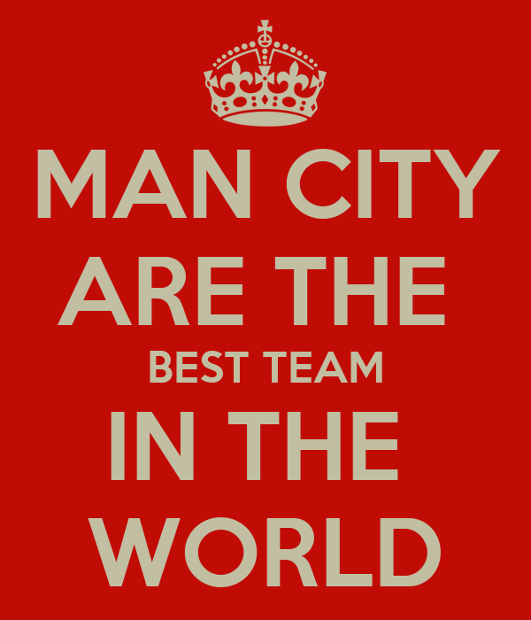 MAN CITY ARE THE  BEST TEAM IN THE  WORLD