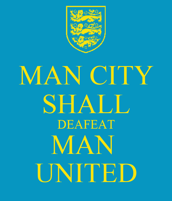 MAN CITY SHALL DEAFEAT MAN  UNITED