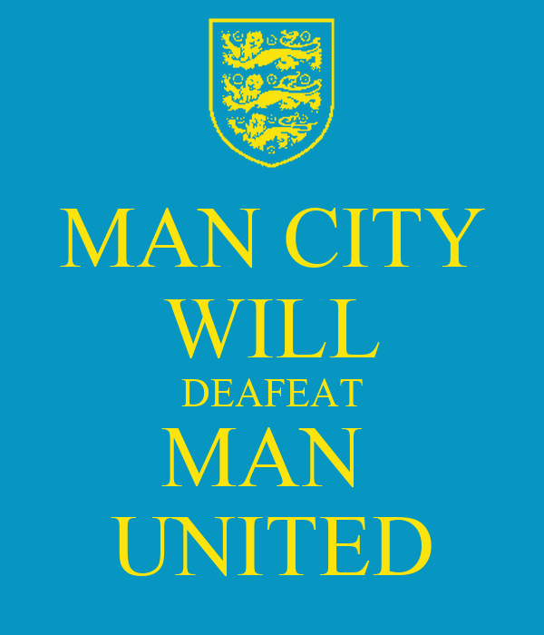 MAN CITY WILL DEAFEAT MAN  UNITED