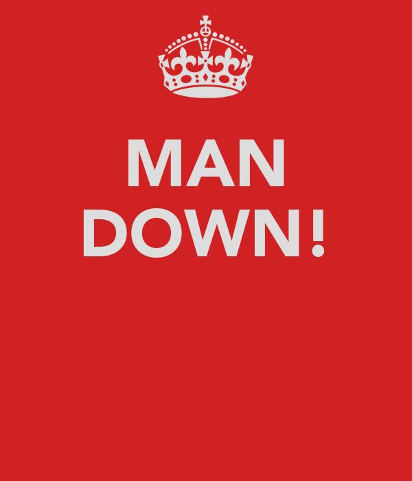 MAN DOWN!