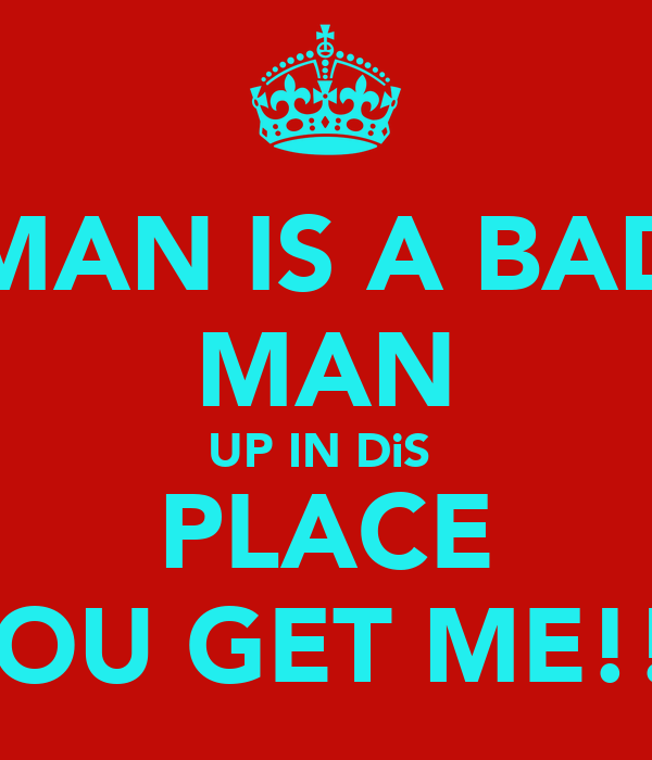 MAN IS A BAD MAN UP IN DiS  PLACE YOU GET ME!!!