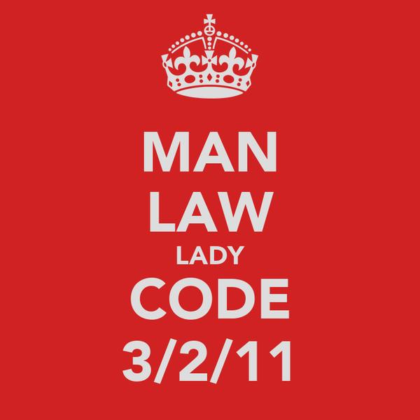 MAN LAW LADY CODE 3/2/11
