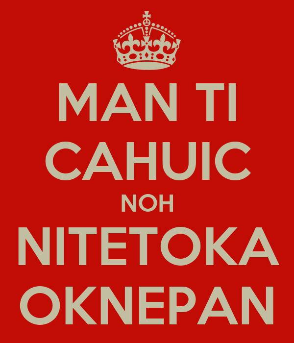 MAN TI CAHUIC NOH NITETOKA OKNEPAN