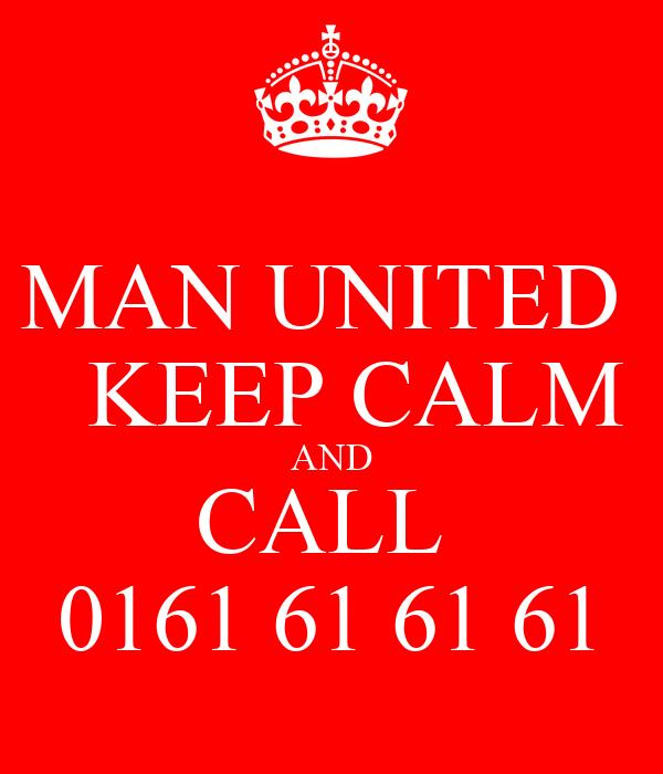 MAN UNITED    KEEP CALM AND CALL  0161 61 61 61