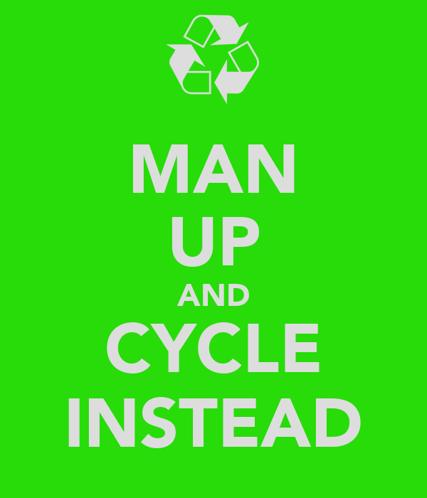 MAN UP AND CYCLE INSTEAD