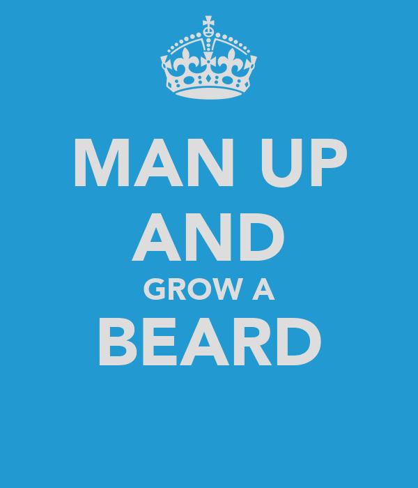 MAN UP AND GROW A BEARD