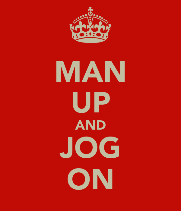 MAN UP AND JOG ON