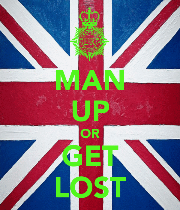 MAN UP OR GET LOST