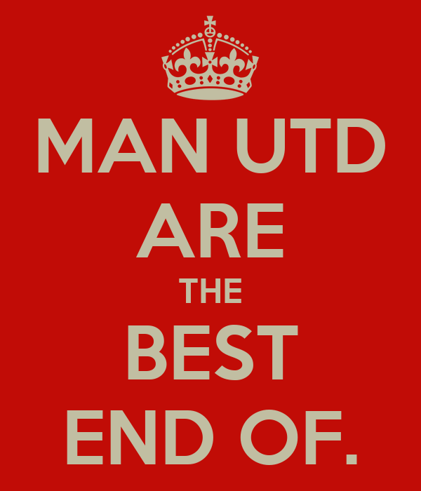 MAN UTD ARE THE BEST END OF.