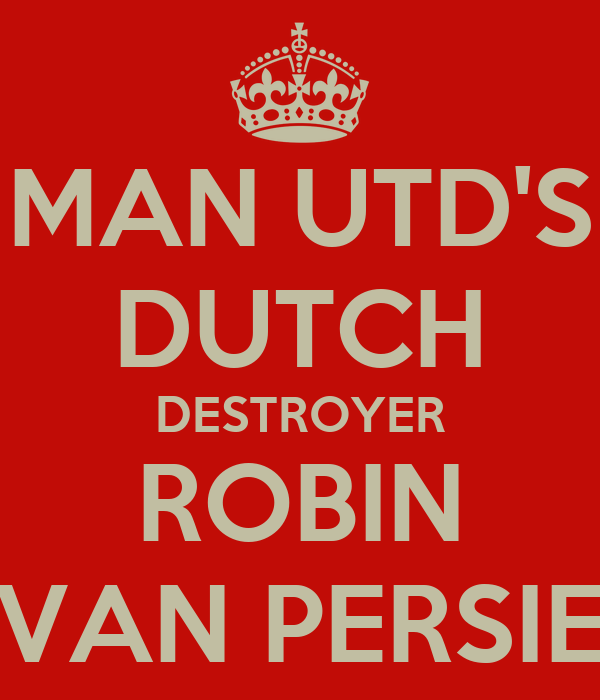 MAN UTD'S DUTCH DESTROYER ROBIN VAN PERSIE