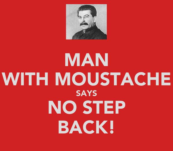 MAN WITH MOUSTACHE SAYS NO STEP BACK!