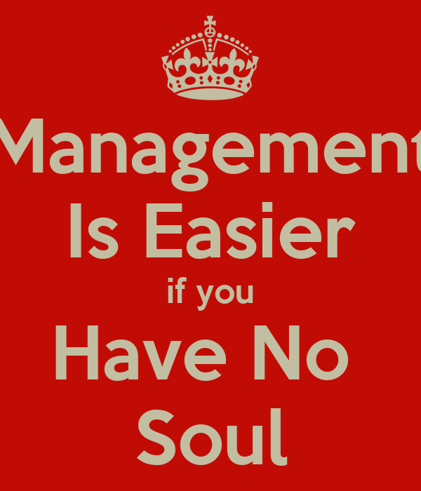 Management Is Easier if you Have No  Soul