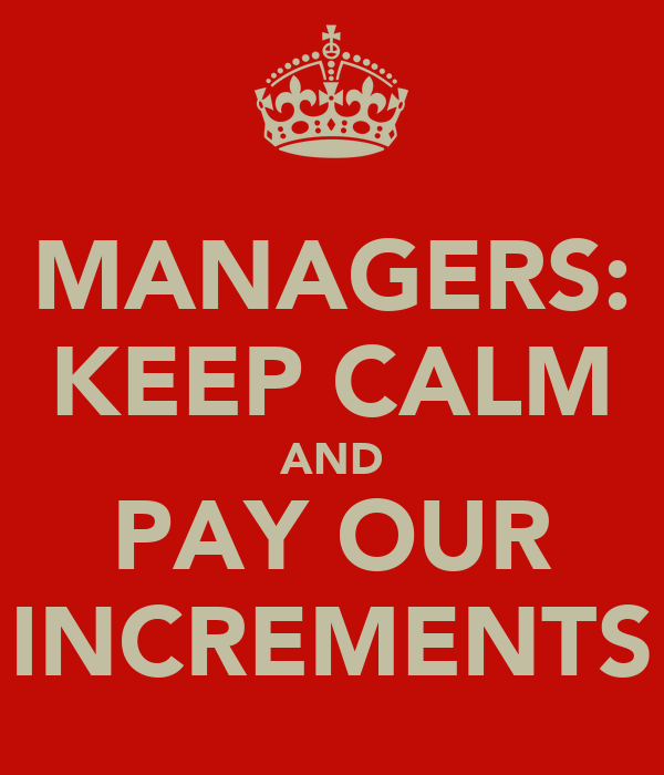 MANAGERS: KEEP CALM AND PAY OUR INCREMENTS