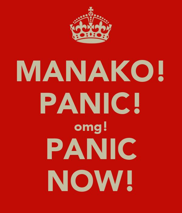 MANAKO! PANIC! omg! PANIC NOW!