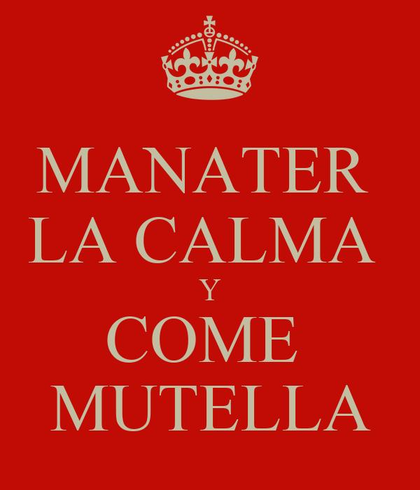 MANATER  LA CALMA  Y COME  MUTELLA