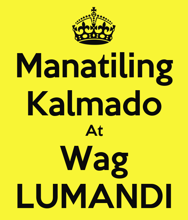 Manatiling Kalmado At Wag LUMANDI