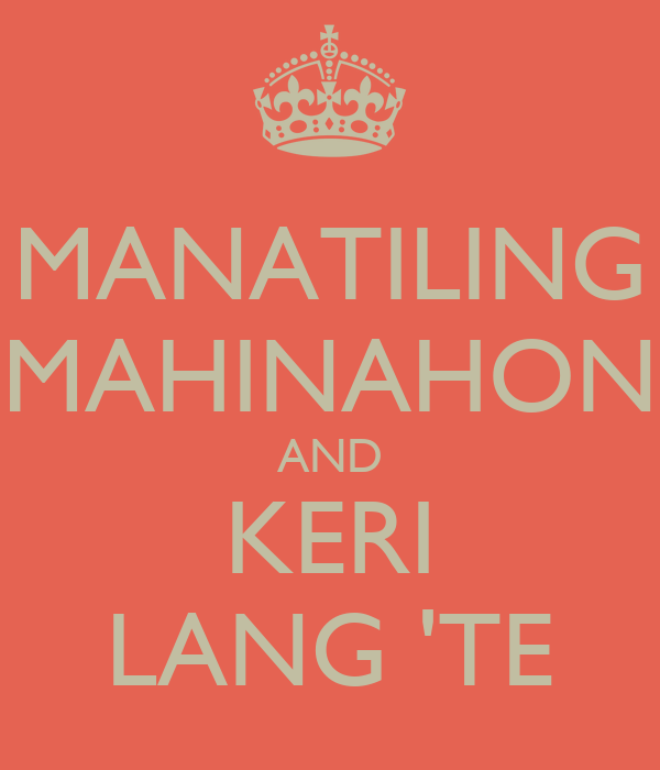 MANATILING MAHINAHON AND KERI LANG 'TE