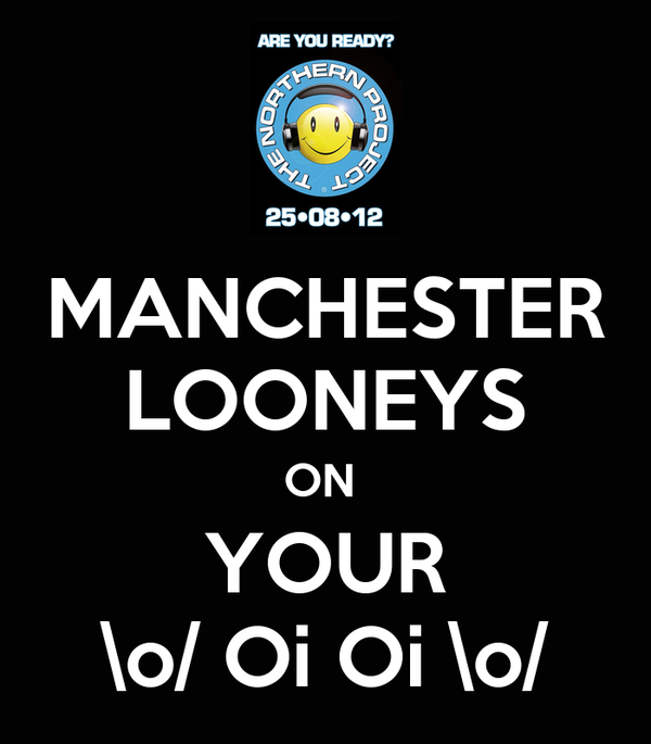 MANCHESTER LOONEYS ON  YOUR \o/ Oi Oi \o/