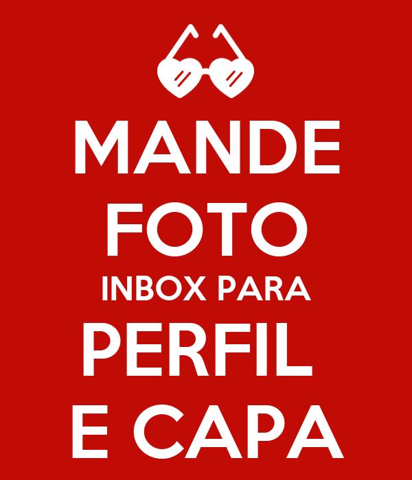 MANDE FOTO INBOX PARA PERFIL  E CAPA