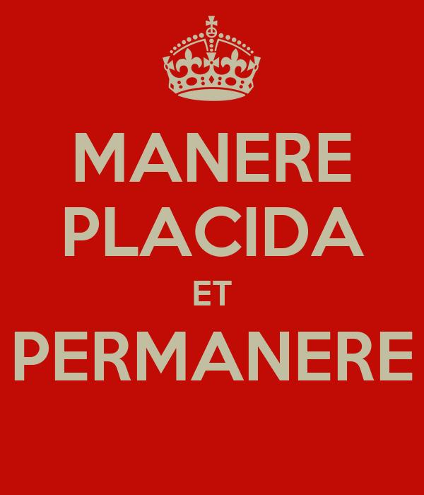 MANERE PLACIDA ET PERMANERE