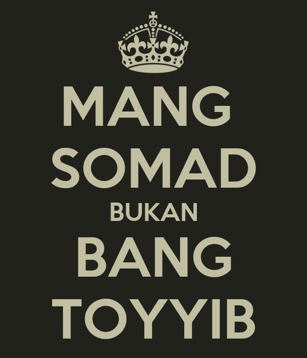 MANG  SOMAD BUKAN BANG TOYYIB