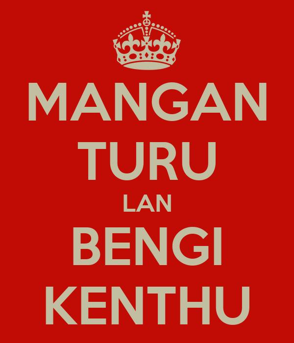 MANGAN TURU LAN BENGI KENTHU