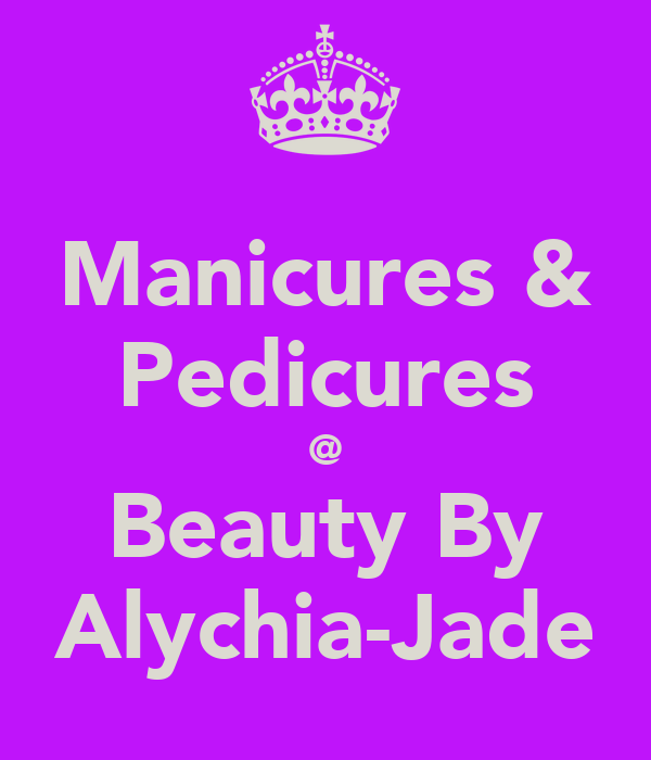 Manicures & Pedicures @ Beauty By Alychia-Jade