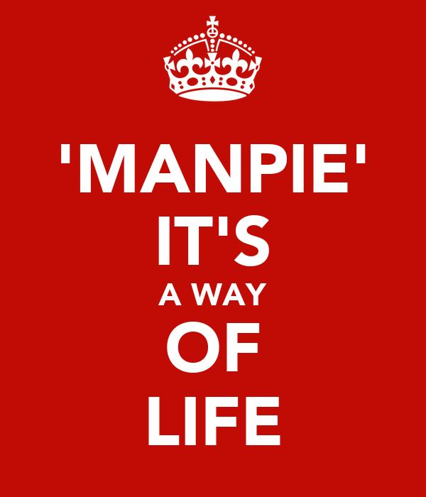 'MANPIE' IT'S A WAY OF LIFE