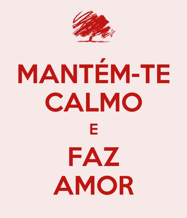 MANTÉM-TE CALMO E FAZ AMOR