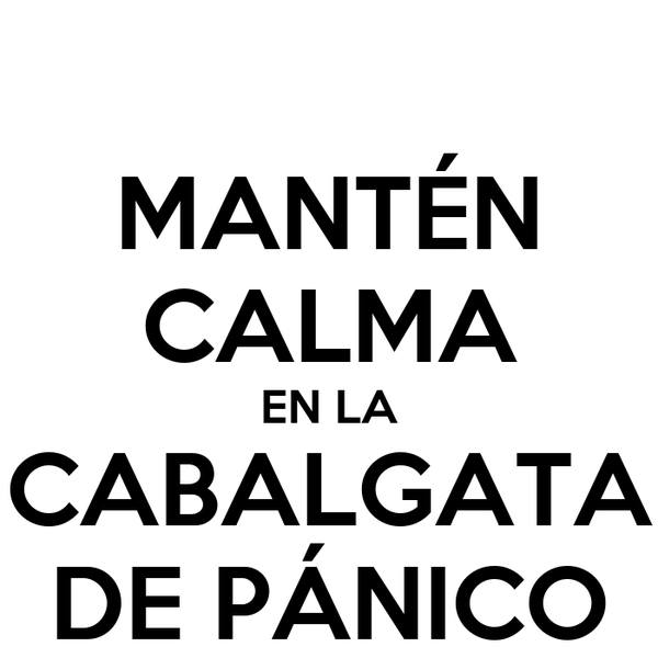 MANTÉN CALMA EN LA CABALGATA DE PÁNICO