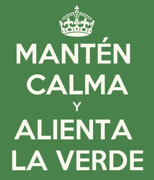 MANTÉN  CALMA Y ALIENTA  LA VERDE