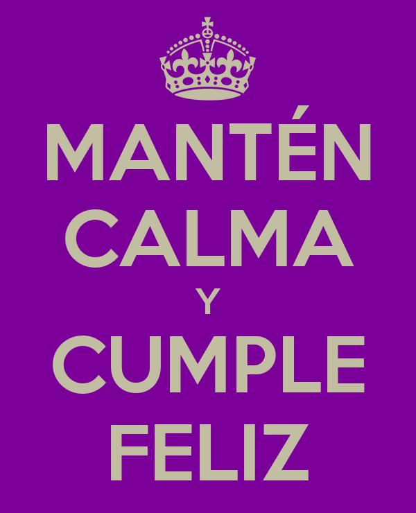 MANTÉN CALMA Y CUMPLE FELIZ