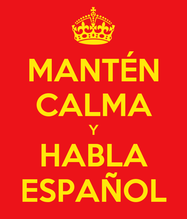 MANTÉN CALMA Y HABLA ESPAÑOL