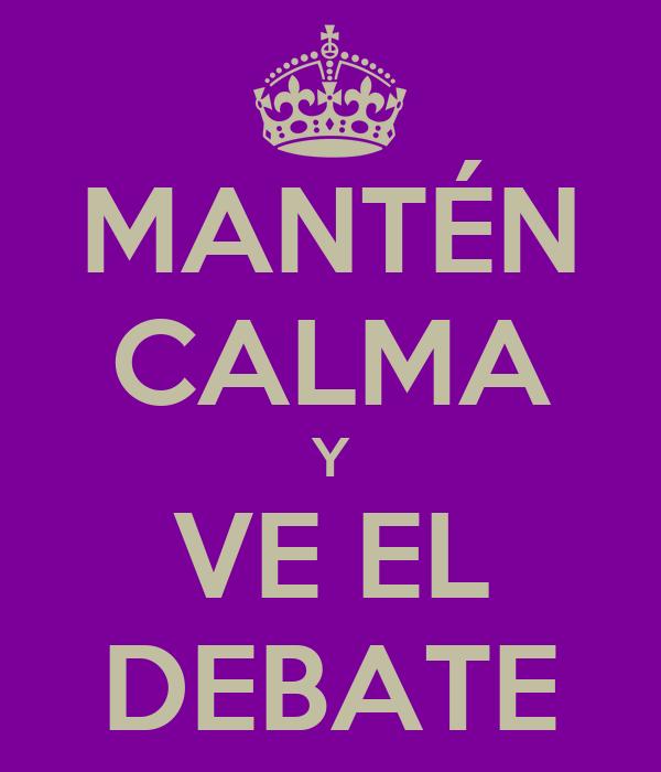 MANTÉN CALMA Y VE EL DEBATE