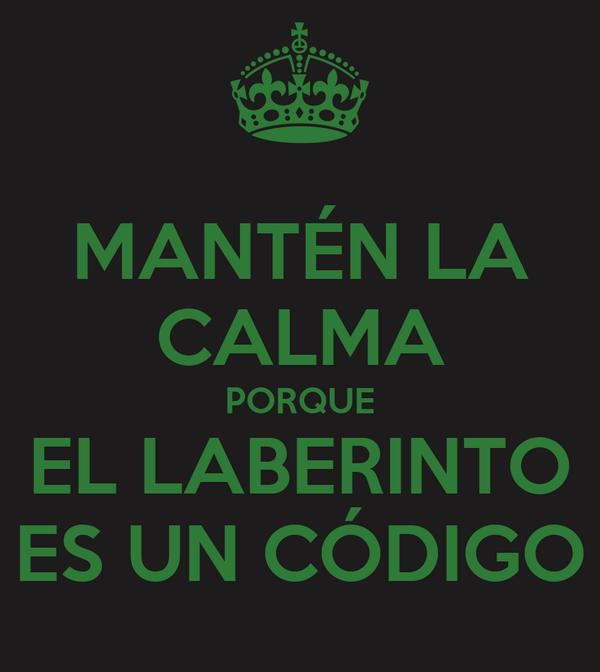 MANTÉN LA CALMA PORQUE EL LABERINTO ES UN CÓDIGO