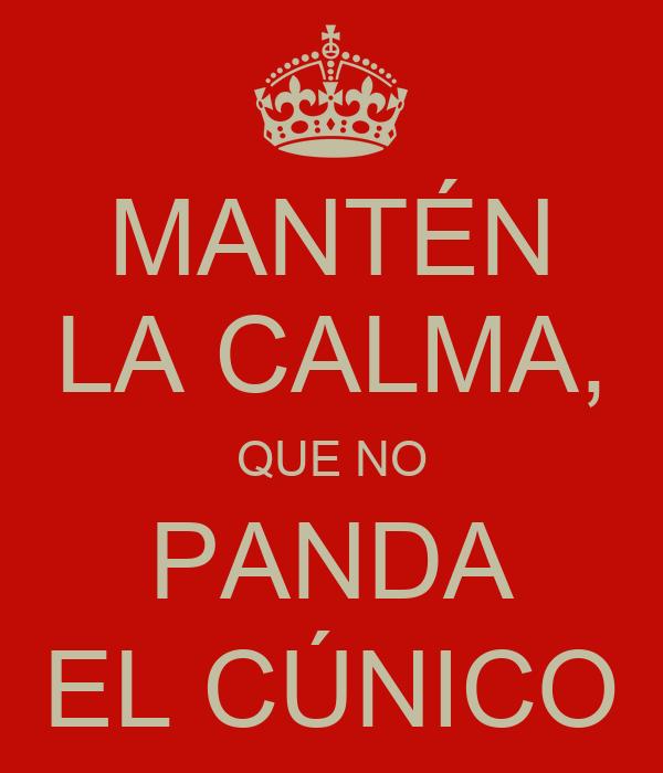 MANTÉN LA CALMA, QUE NO PANDA EL CÚNICO