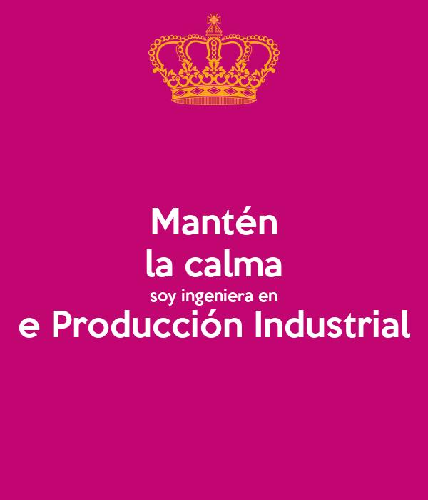 Mantén la calma soy ingeniera en e Producción Industrial