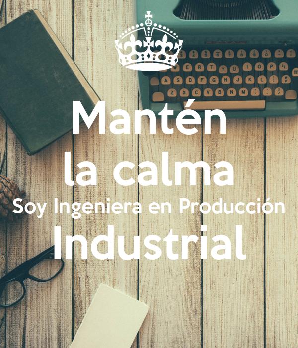 Mantén la calma Soy Ingeniera en Producción Industrial