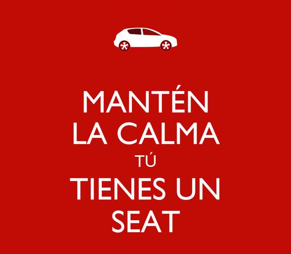 MANTÉN LA CALMA TÚ TIENES UN SEAT