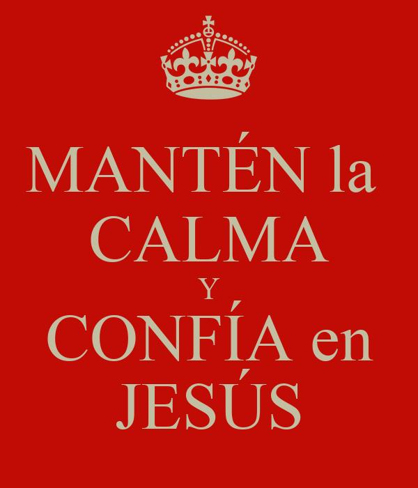 MANTÉN la  CALMA Y CONFÍA en JESÚS