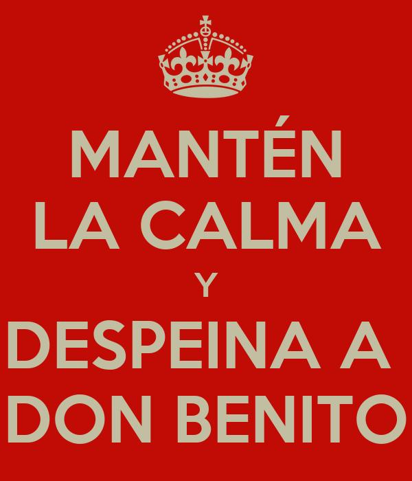 MANTÉN LA CALMA Y DESPEINA A  DON BENITO