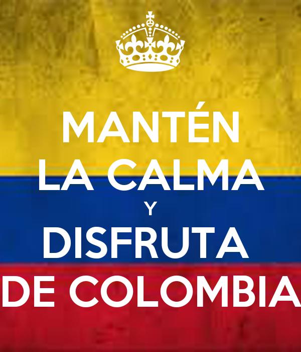 MANTÉN LA CALMA Y DISFRUTA  DE COLOMBIA