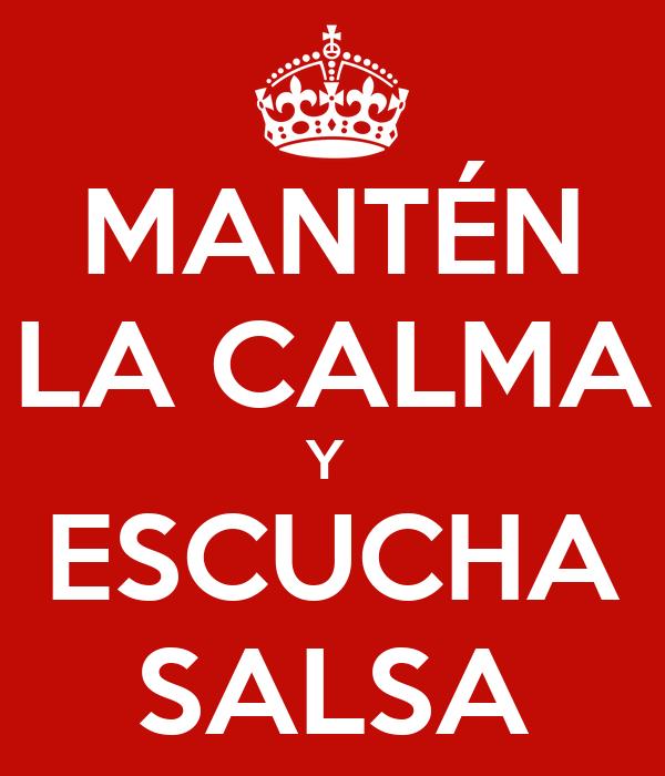 MANTÉN LA CALMA Y  ESCUCHA SALSA