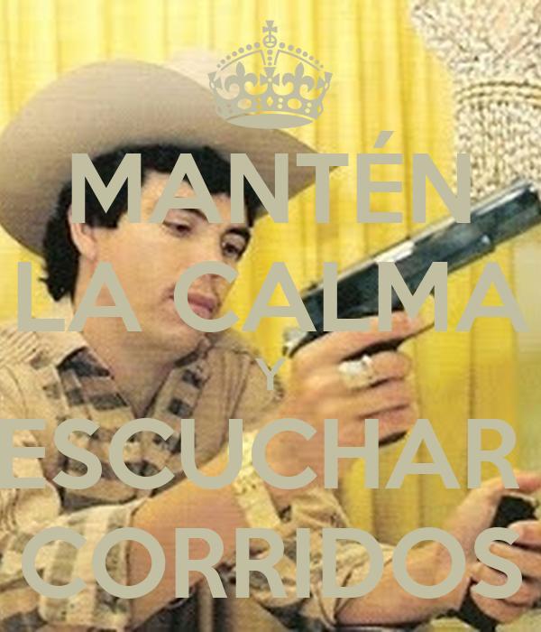 MANTÉN LA CALMA Y ESCUCHAR  CORRIDOS