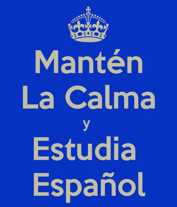 Mantén La Calma y  Estudia  Español