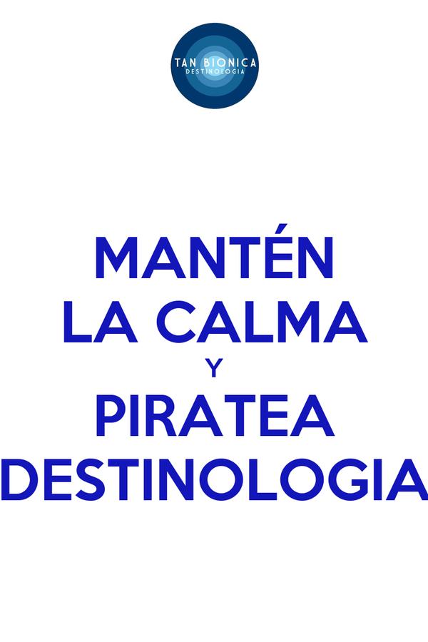 MANTÉN LA CALMA Y PIRATEA DESTINOLOGIA