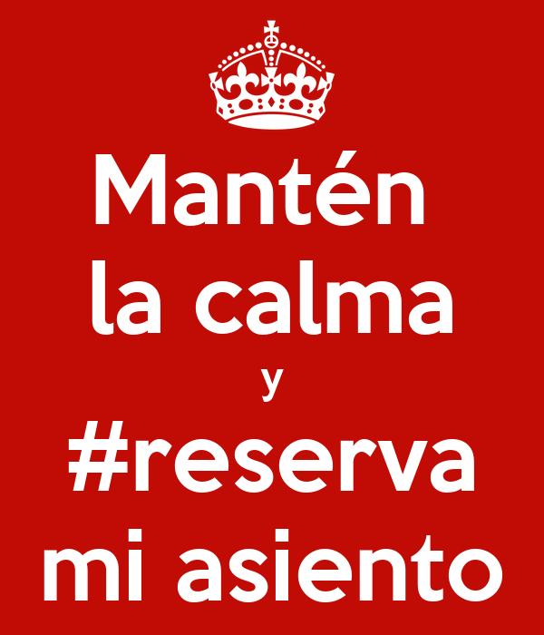 Mantén  la calma y #reserva mi asiento