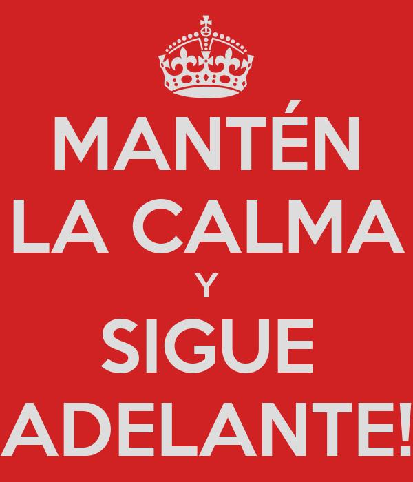 MANTÉN LA CALMA Y SIGUE ADELANTE!