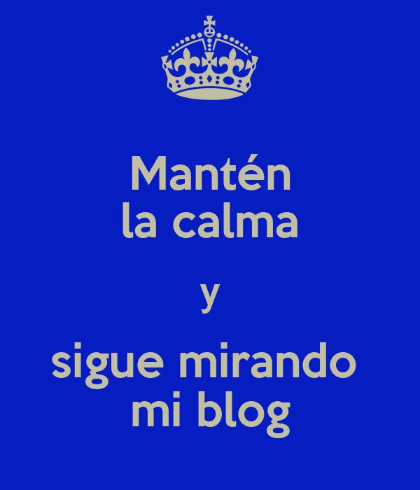 Mantén la calma y sigue mirando  mi blog
