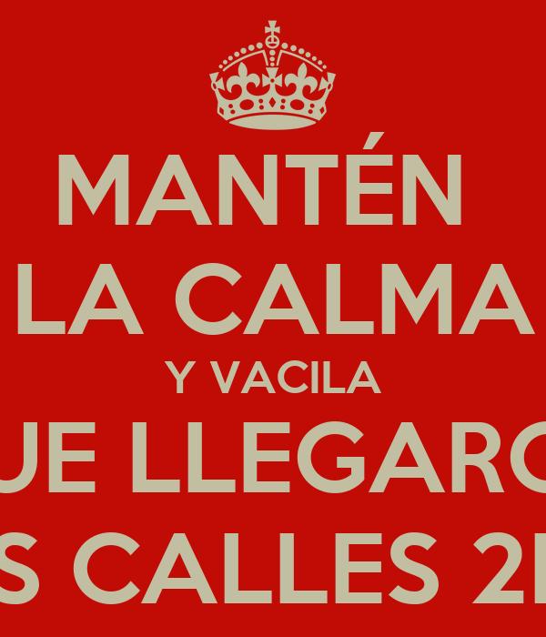 MANTÉN  LA CALMA Y VACILA QUE LLEGARON LAS CALLES 2K13
